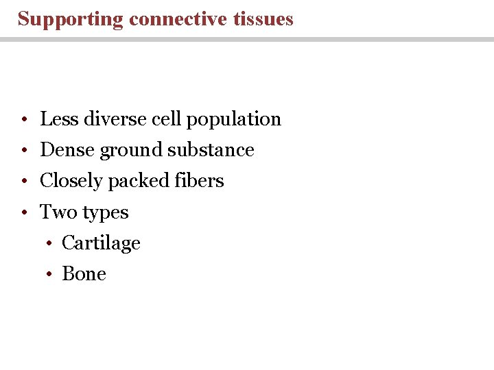 Supporting connective tissues • Less diverse cell population • Dense ground substance • Closely