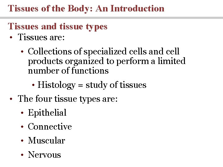 Tissues of the Body: An Introduction Tissues and tissue types • Tissues are: •