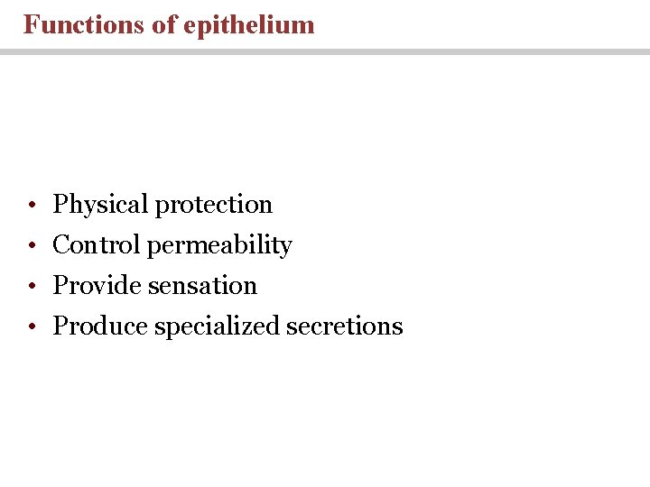 Functions of epithelium • Physical protection • Control permeability • Provide sensation • Produce