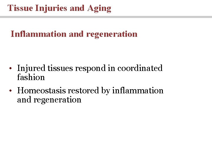 Tissue Injuries and Aging Inflammation and regeneration • Injured tissues respond in coordinated fashion