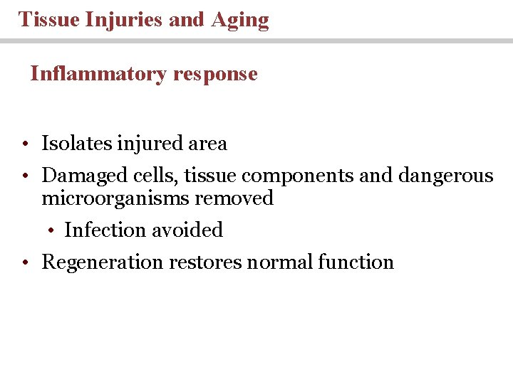 Tissue Injuries and Aging Inflammatory response • Isolates injured area • Damaged cells, tissue
