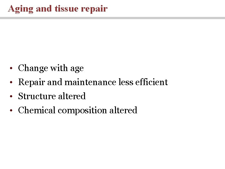 Aging and tissue repair • Change with age • Repair and maintenance less efficient