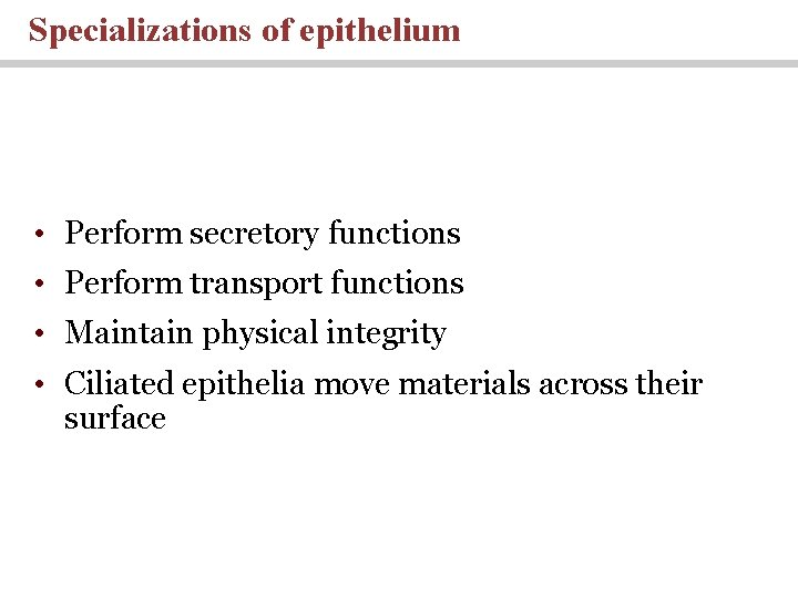 Specializations of epithelium • Perform secretory functions • Perform transport functions • Maintain physical