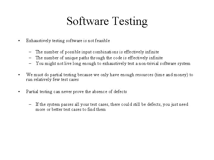 Software Testing • Exhaustively testing software is not feasible – The number of possible