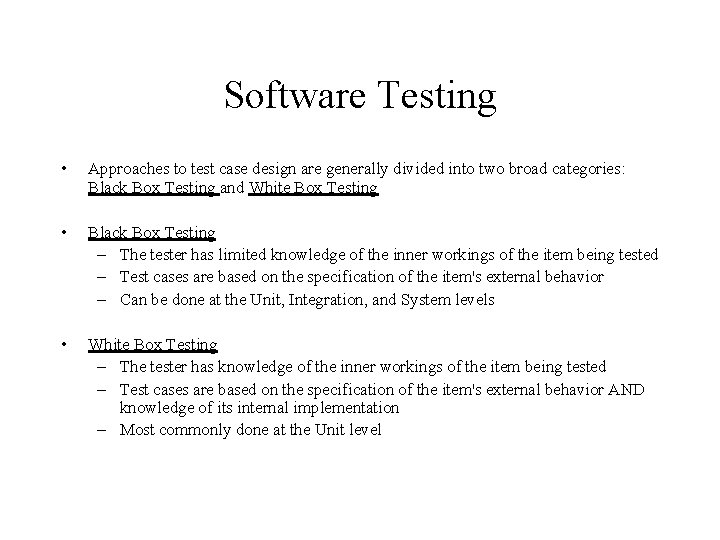 Software Testing • Approaches to test case design are generally divided into two broad