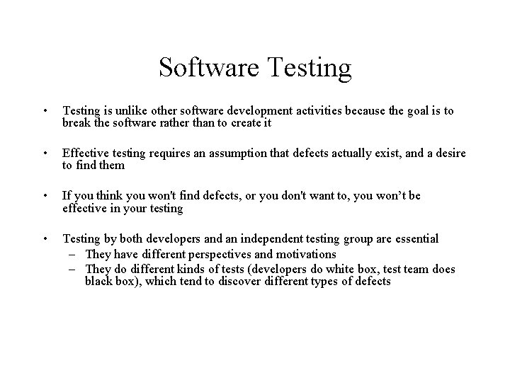 Software Testing • Testing is unlike other software development activities because the goal is