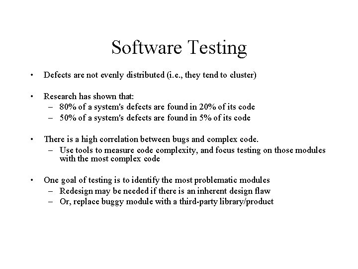 Software Testing • Defects are not evenly distributed (i. e. , they tend to