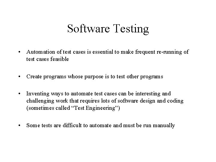 Software Testing • Automation of test cases is essential to make frequent re-running of