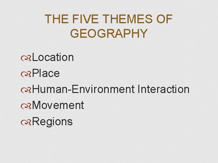 THE FIVE THEMES OF GEOGRAPHY Location Place Human-Environment Interaction Movement Regions