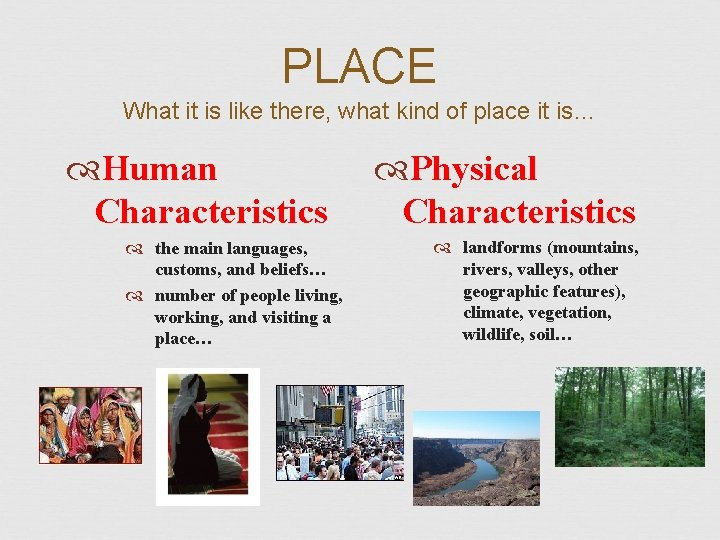 PLACE What it is like there, what kind of place it is… Human Characteristics
