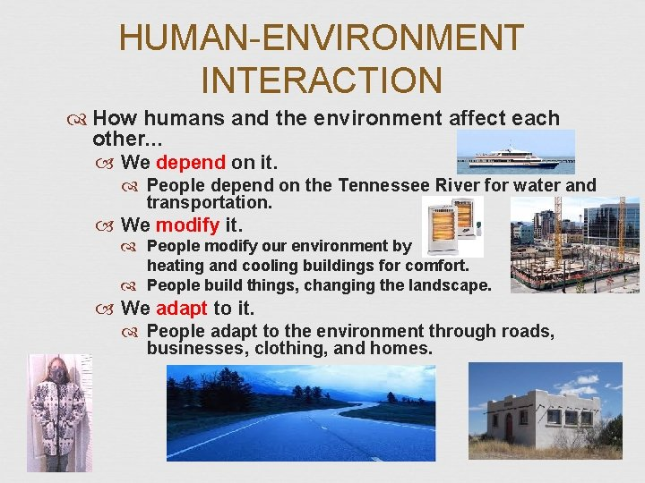 HUMAN-ENVIRONMENT INTERACTION How humans and the environment affect each other. . . We depend