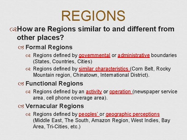 REGIONS How are Regions similar to and different from other places? Formal Regions defined