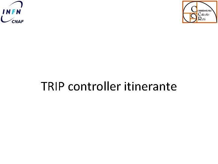 TRIP controller itinerante
