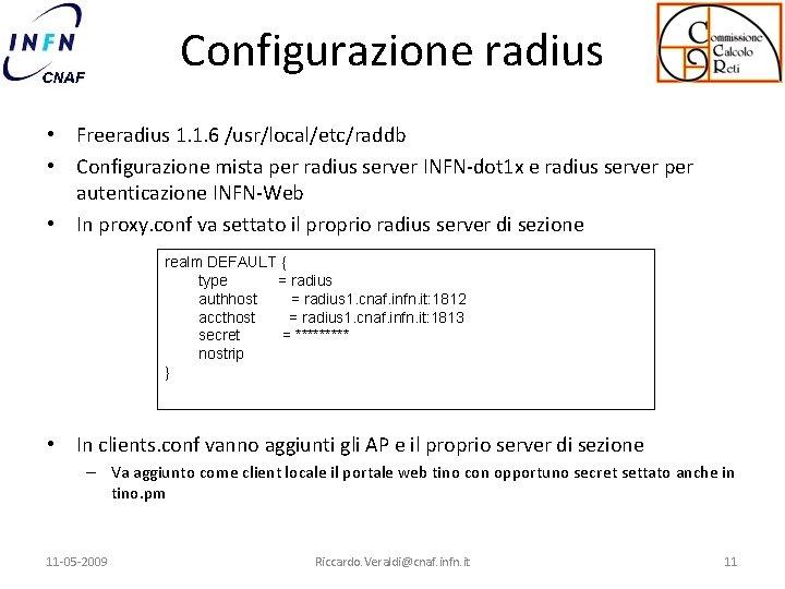 Configurazione radius • Freeradius 1. 1. 6 /usr/local/etc/raddb • Configurazione mista per radius server