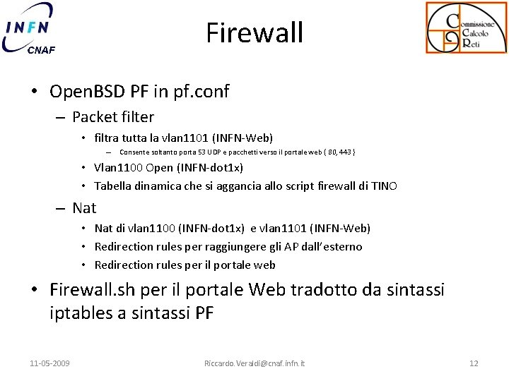 Firewall • Open. BSD PF in pf. conf – Packet filter • filtra tutta