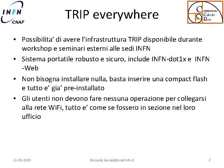 TRIP everywhere • Possibilita' di avere l'infrastruttura TRIP disponibile durante workshop e seminari esterni