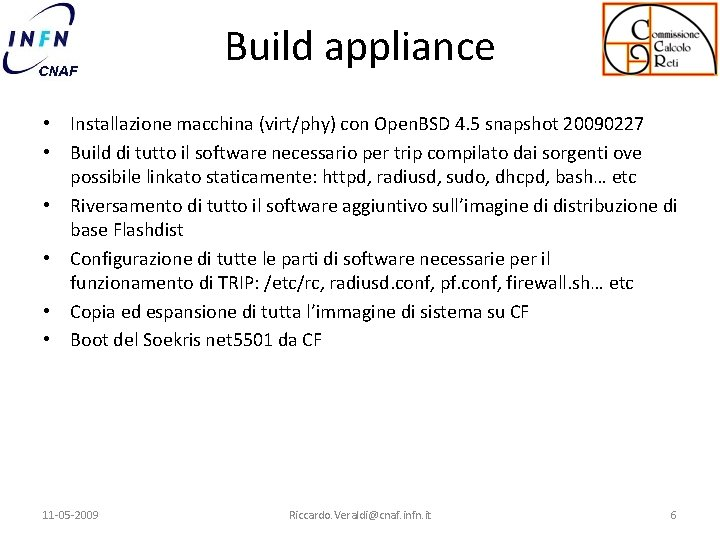 Build appliance • Installazione macchina (virt/phy) con Open. BSD 4. 5 snapshot 20090227 •