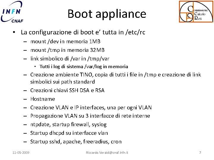 Boot appliance • La configurazione di boot e' tutta in /etc/rc – mount /dev