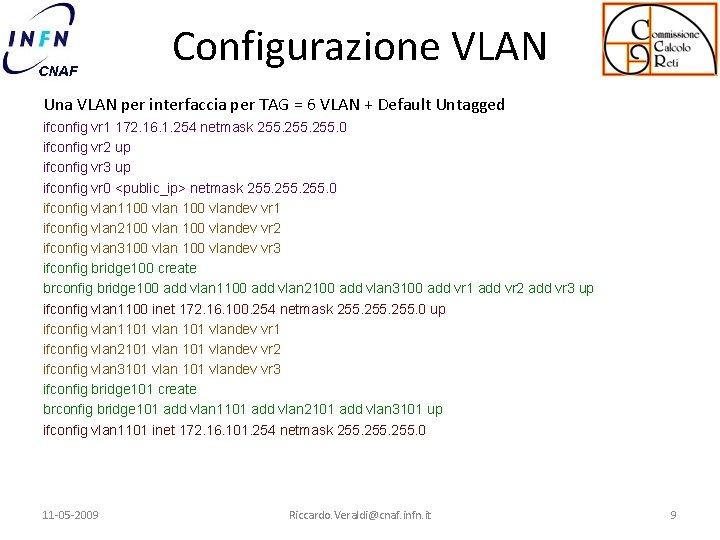Configurazione VLAN Una VLAN per interfaccia per TAG = 6 VLAN + Default Untagged