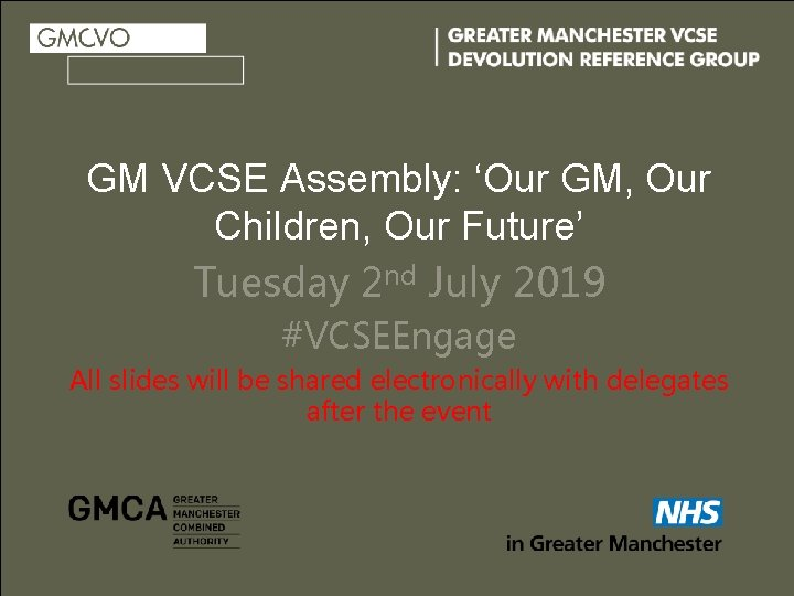 GM VCSE Assembly: 'Our GM, Our Children, Our Future' Tuesday 2 nd July 2019
