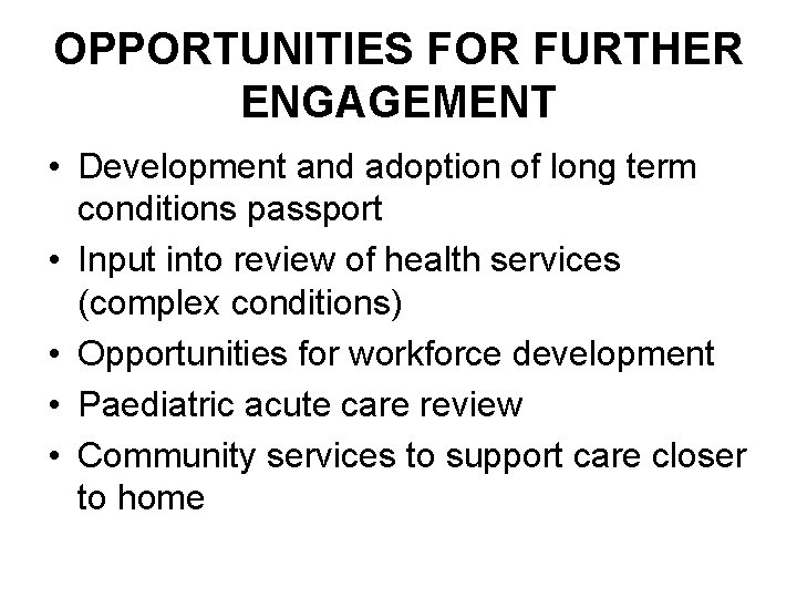 OPPORTUNITIES FOR FURTHER ENGAGEMENT • Development and adoption of long term conditions passport •
