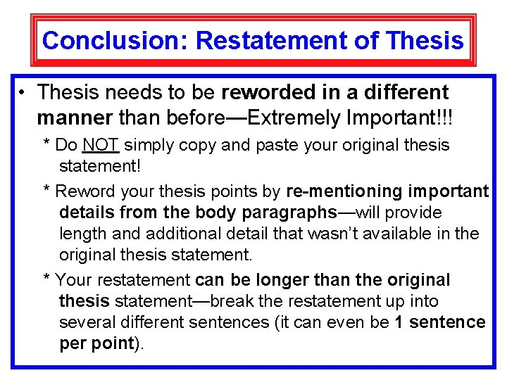 Conclusion: Restatement of Thesis • Thesis needs to be reworded in a different manner