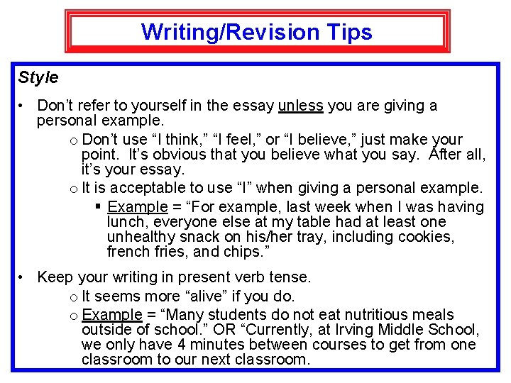 Writing/Revision Tips Style • Don't refer to yourself in the essay unless you are