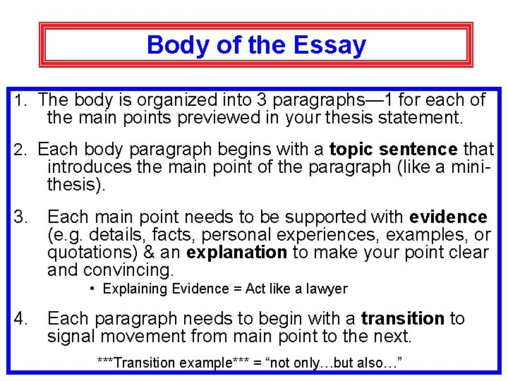Body of the Essay 1. The body is organized into 3 paragraphs— 1 for
