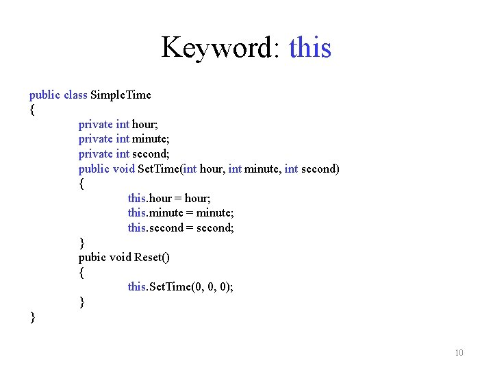 Keyword: this public class Simple. Time { private int hour; private int minute; private