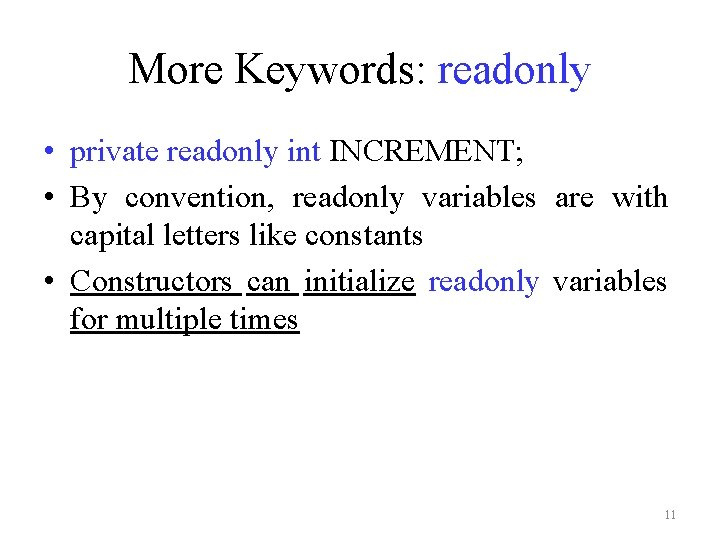 More Keywords: readonly • private readonly int INCREMENT; • By convention, readonly variables are