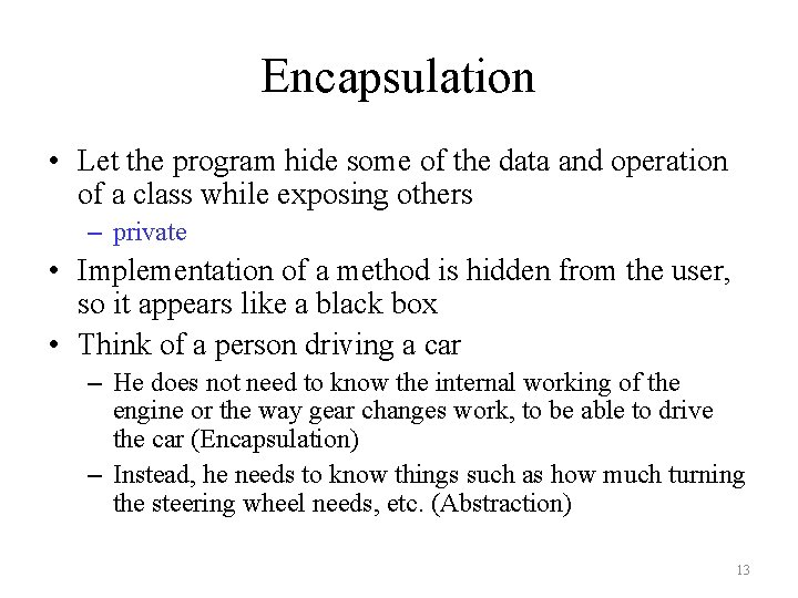 Encapsulation • Let the program hide some of the data and operation of a