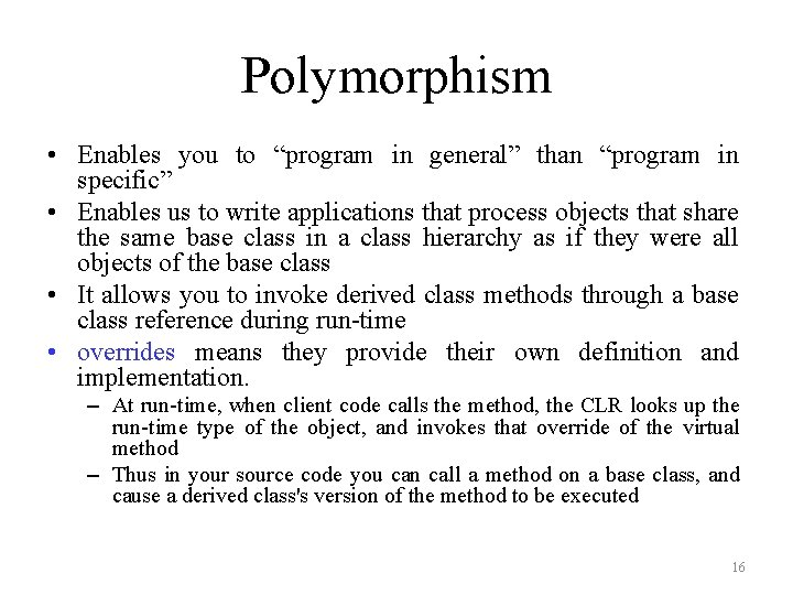 """Polymorphism • Enables you to """"program in general"""" than """"program in specific"""" • Enables"""