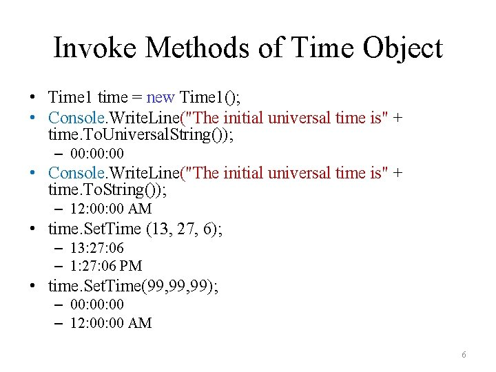 Invoke Methods of Time Object • Time 1 time = new Time 1(); •