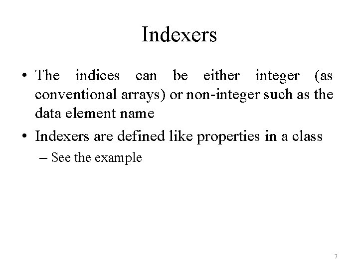 Indexers • The indices can be either integer (as conventional arrays) or non-integer such