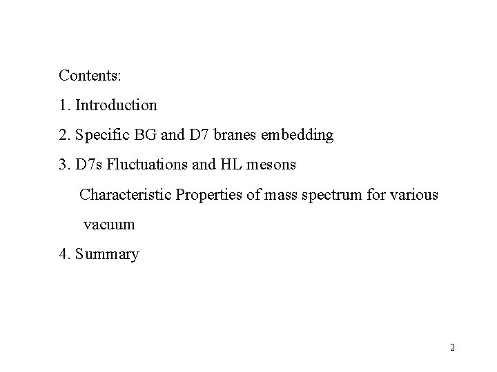 Contents:   1. Introduction 2. Specific BG and D 7 branes embedding 3. D