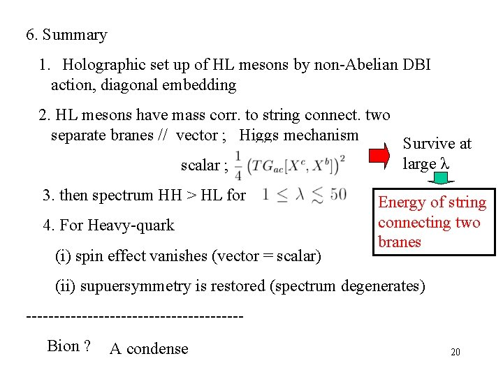 6. Summary 1.  Holographic set up of HL mesons by non-Abelian DBI action, diagonal