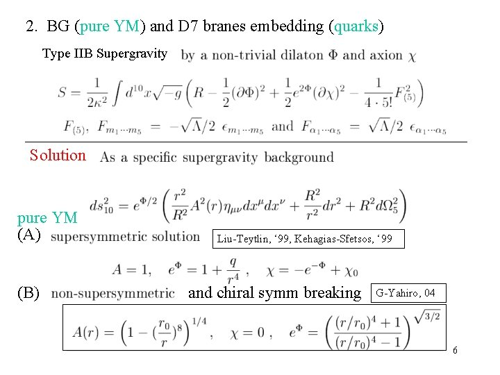 2. BG (pure YM) and D 7 branes embedding (quarks) Type IIB Supergravity Solution