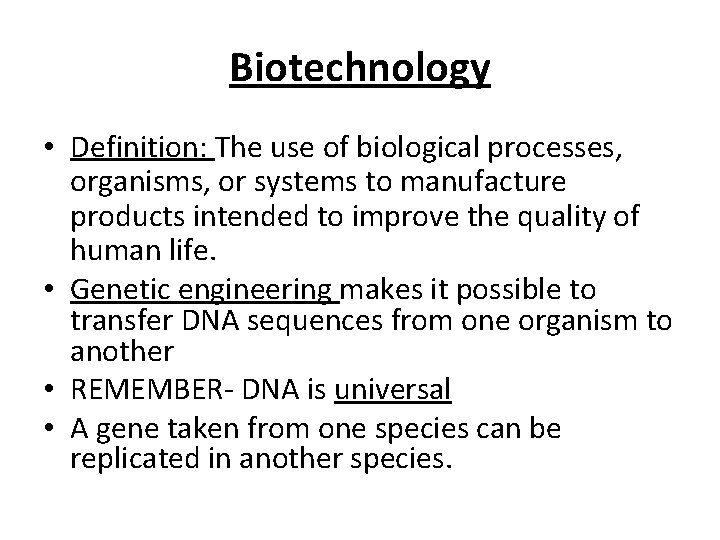 Biotechnology • Definition: The use of biological processes, organisms, or systems to manufacture products