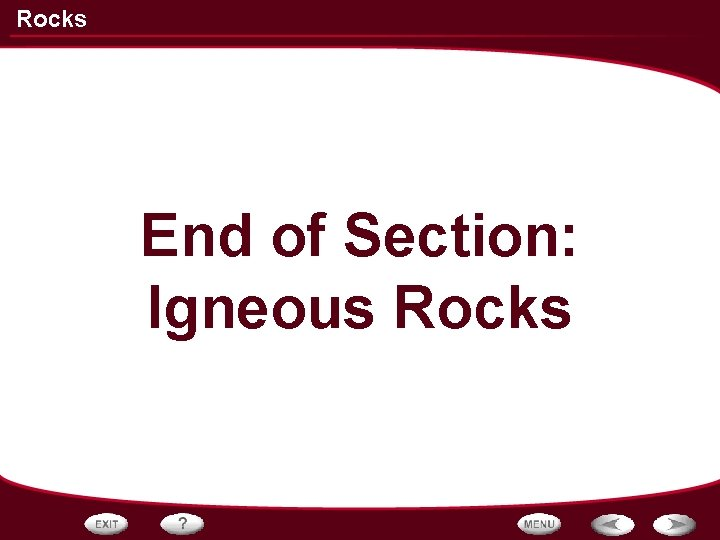 Rocks End of Section: Igneous Rocks