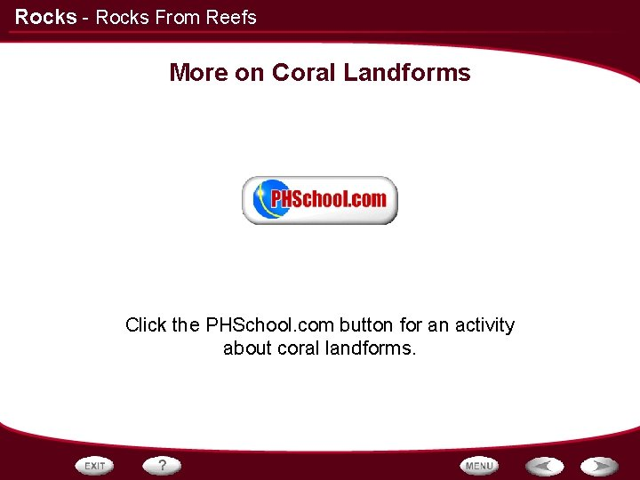 Rocks - Rocks From Reefs More on Coral Landforms Click the PHSchool. com button