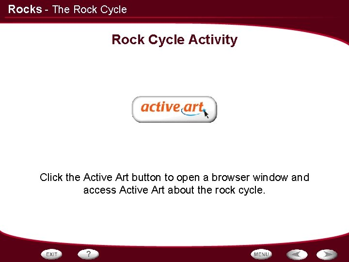 Rocks - The Rock Cycle Activity Click the Active Art button to open a