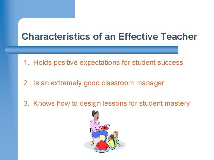 Characteristics of an Effective Teacher 1. Holds positive expectations for student success 2. Is
