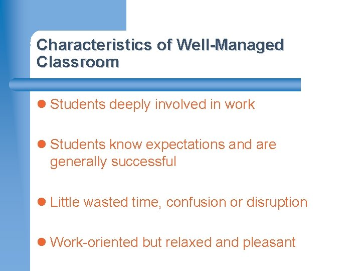 Characteristics of Well-Managed Classroom l Students deeply involved in work l Students know expectations