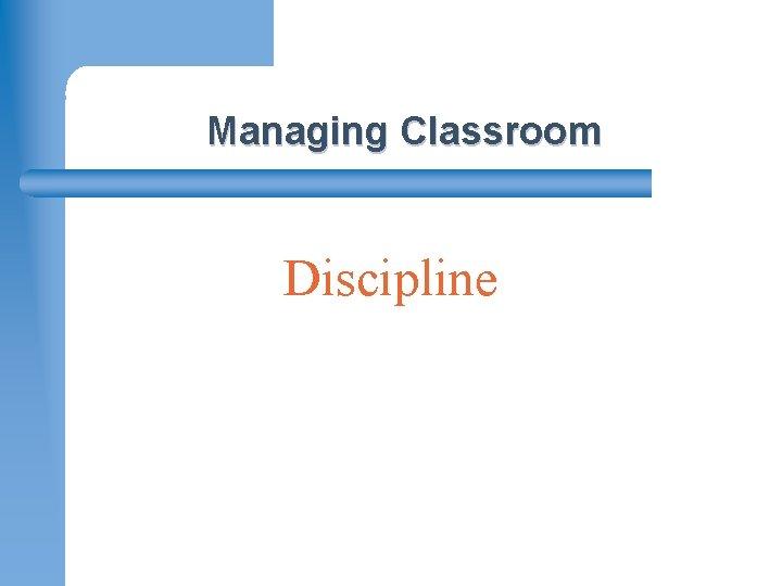 Managing Classroom Discipline MONROE–RANODLPH REGIONAL OFFICE OF EDUCATION