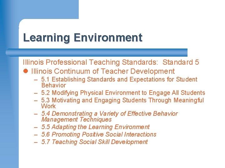 Learning Environment Illinois Professional Teaching Standards: Standard 5 l Illinois Continuum of Teacher Development