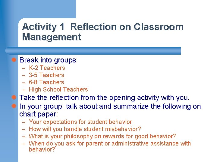 Activity 1 Reflection on Classroom Management l Break into groups: groups – – K-2