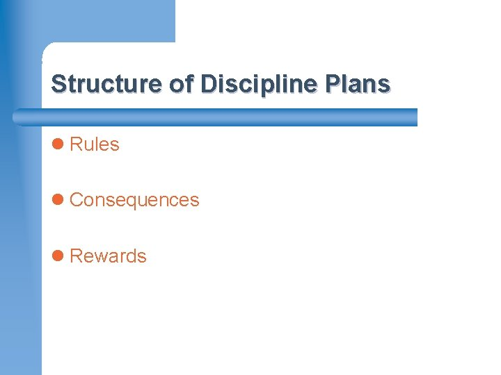Structure of Discipline Plans l Rules l Consequences l Rewards MONROE–RANODLPH REGIONAL OFFICE OF