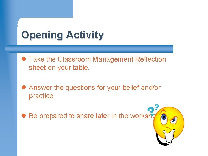 Opening Activity l Take the Classroom Management Reflection sheet on your table. l Answer