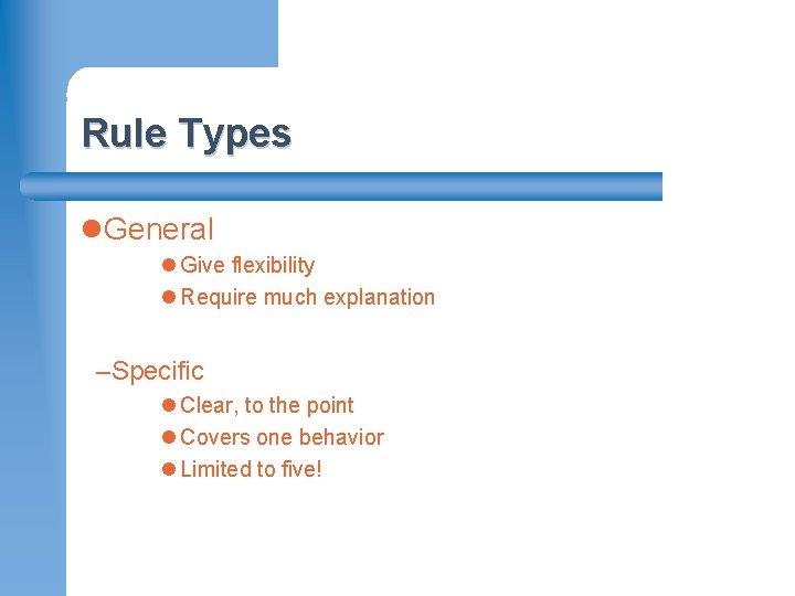 Rule Types l. General l Give flexibility l Require much explanation –Specific l Clear,