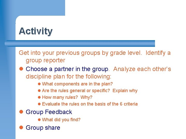 Activity Get into your previous groups by grade level. Identify a group reporter l